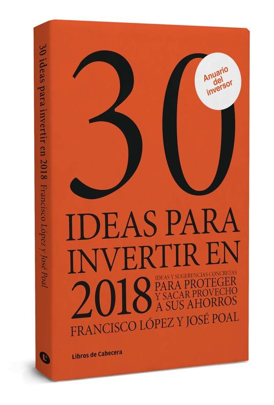 30 ideas para invertir en 2018 francisco l pez y jos poal - Ideas para invertir ...
